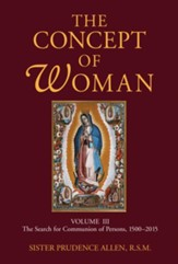 The Concept of Woman, Volume 3: The Search for Communion of Persons, 1500-2015 - eBook