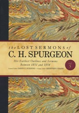 The Lost Sermons of C. H. Spurgeon Volume V: His Earliest Outlines and Sermons Between 1851 and 1854