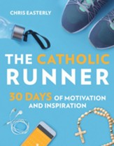 The Catholic Runner: 30 Days of Motivation and Inspiration