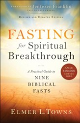 Fasting for Spiritual Breakthrough: A Practical Guide to Nine Biblical Fasts / Revised - eBook