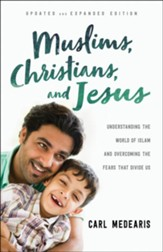 Muslims, Christians, and Jesus: Understanding the World of Islam and Overcoming the Fears That Divide Us / Revised - eBook