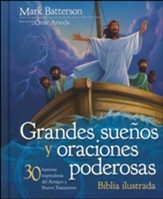 Grandes sueños y oraciones poderosas, Biblia ilustrada (Big Dreams and Powerful Prayers Illustrated Bible)