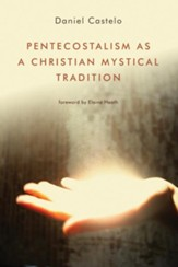 Pentecostalism as a Christian Mystical Tradition - eBook
