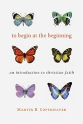 To Begin at the Beginning: An Introduction to the Christian Faith - eBook