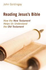 Reading Jesus's Bible: How the New Testament Helps Us Understand the Old Testament - eBook