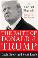 The Faith of Donald J. Trump: A Spiritual Biography of Our Most Unconventional President - eBook