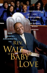 The Gospel According to Rev. Walt 'Baby' Love: Inspirations and Meditations from the Gospel Radio Legend - eBook
