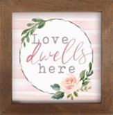 Love Dwells Here Framed Art