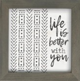 Life Is Better With You Framed Art