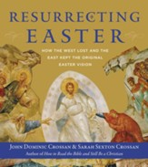 Resurrecting Easter: How the West Lost and the East Kept the Original Easter Vision - eBook