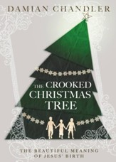 The Crooked Christmas Tree: The Beautiful Meaning of Jesus' Birth - eBook