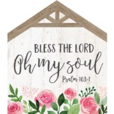 Bless the Lord Oh My Soul House Sign