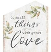Do Small Things With Great Love House Sign