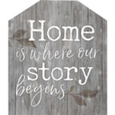 Home Is Where Our Story Begins House Sign