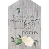 The Memories We Love Best Are Made At Home House Sign