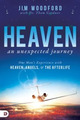 Heaven, an Unexpected Journey: One Man's Experience with Heaven, Angels, and the Afterlife - eBook