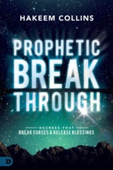 Prophetic Breakthrough: Decrees that Break Curses and Release Blessings - eBook