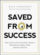Saved from Success: How to Rescue Yourself from Culture's View of Family, Work, and the Good Life - eBook