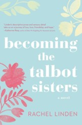 Becoming the Talbot Sisters: A Novel of Two Sisters and the Courage that Unites Them - eBook