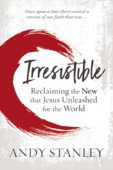 Irresistible: Reclaiming The New That Jesus Unleashed For The World- eBook