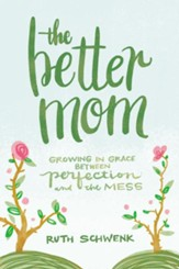 The Better Mom: Growing in Grace between Perfection and the Mess - eBook