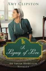 A Legacy of Love: An Amish Heirloom Novella / Digital original - eBook