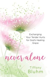 Never Alone - eBook [ePub]: Six Encounters with Jesus to Heal Your Deepest Hurts - eBook