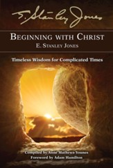 Beginning With Christ: Timeless Wisdom for Complicated Times - eBook