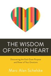 The Wisdom of Your Heart: Discovering the God-Given Purpose and Power of Your Emotions - eBook