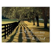 When Roots Are Deep There Is No Reason to Fear the Wind Wall Art