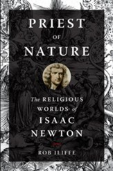 Priest of Nature: The Religious Worlds of Isaac Newton