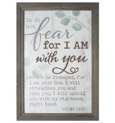 So Do Not Fear For I Am With You Framed Art