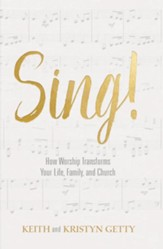 Sing!: How Worship Transforms Your Life, Family, and Church - eBook