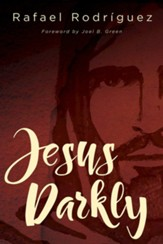 Jesus Darkly: Remembering Jesus with the New Testament - eBook