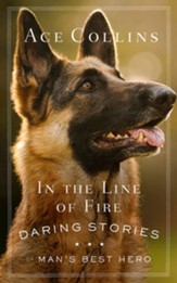 In the Line of Fire: More Stories of Man's Best Hero - eBook