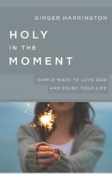 Holy in the Moment: Simple Ways to Love God and Enjoy Your Life - eBook