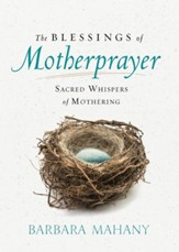 The Blessings of Motherprayer: Sacred Whispers of Mothering - eBook