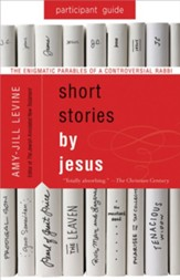 Short Stories by Jesus Participant Guide: The Enigmatic Parables of a Controversial Rabbi - eBook