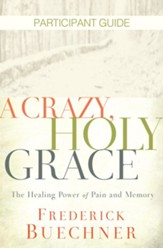 A Crazy, Holy Grace Participant Guide: The Healing Power of Pain and Memory - eBook