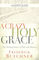 A Crazy, Holy Grace Leader Guide: The Healing Power of Pain and Memory - eBook