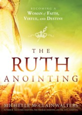 The Ruth Anointing: Becoming a Woman of Faith, Virtue, and Destiny - eBook