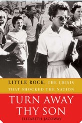 Turn Away Thy Son: Little Rock, the Crisis That Shocked the Nation - eBook