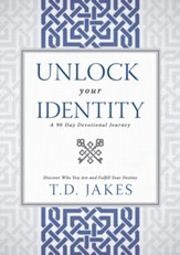 Unlock Your Identity A 90 Day Devotional: Discover Who You Are and Fulfill Your Destiny - eBook