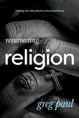 Resurrecting Religion: Finding Our Way Back to the Good News - eBook