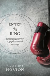 Enter the Ring: Fighting Together for a Gospel-Saturated Marriage - eBook