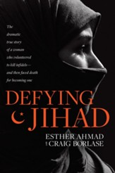 Defying Jihad: The Dramatic True Story of a Woman Who Volunteered to Kill Infidels-and Then Faced Death for Becoming One - eBook
