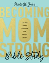 Becoming MomStrong Bible Study: A Six-Week Journey to Discover Your God-Given Calling - eBook