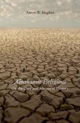 Abrahamic Religions: On the Uses and Abuses of History