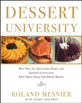 Dessert University: More Than 300 Spectacular Recipes and Essential Lessons from White House Pastry Chef Roland Mesnier - eBook