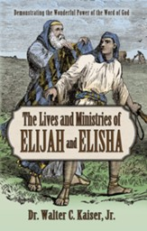 The Lives and Ministries of Elijah and Elisha: Demonstrating the Wonder Power of the Word of God